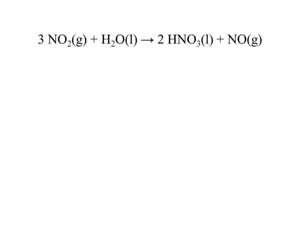 3 NO 2 (g) + H 2 O(l) → 2 HNO 3 (l) + NO(g)