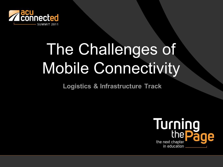 The Challenges of Mobile Connectivity John Matthews – Alcatel-Lucent Tom Anderson – Shenandoah Univ Dempsey Peterson – Abilene Christian Univ