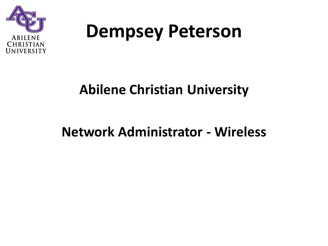 Dempsey Peterson Abilene Christian University Network Administrator - Wireless