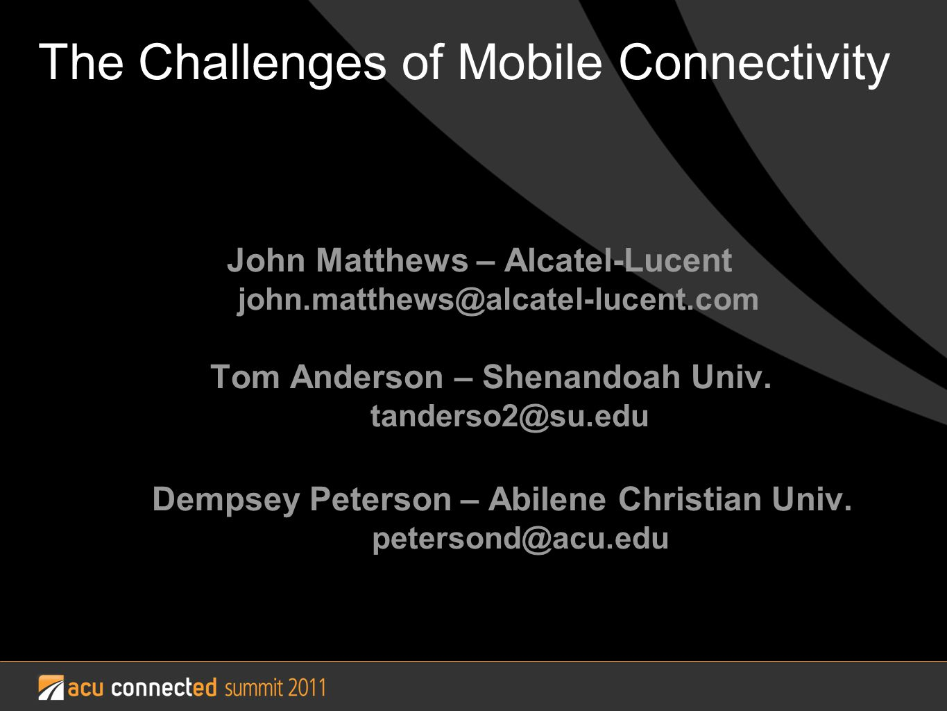 The Challenges of Mobile Connectivity John Matthews – Alcatel-Lucent john.matthews@alcatel-lucent.com Tom Anderson – Shenandoah Univ.