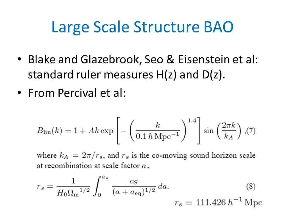 Large Scale Structure BAO Blake and Glazebrook, Seo & Eisenstein et al: standard ruler measures H(z) and D(z).