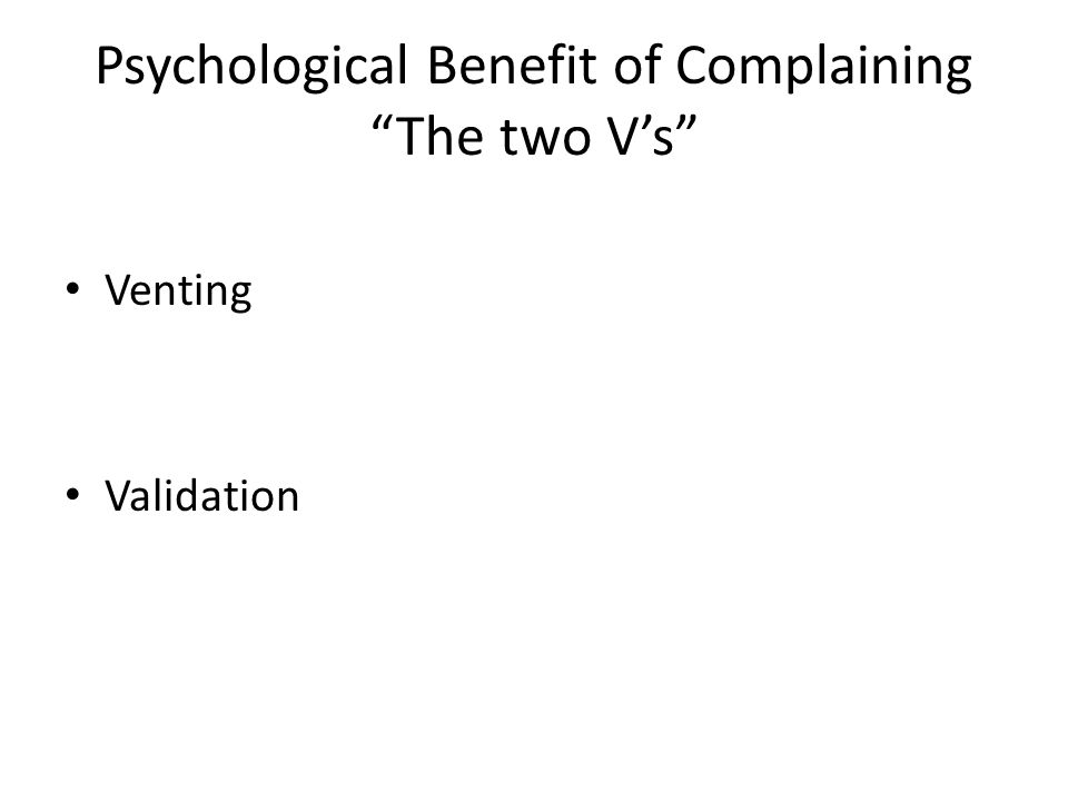 Psychological Benefit of Complaining The two V's Venting Validation
