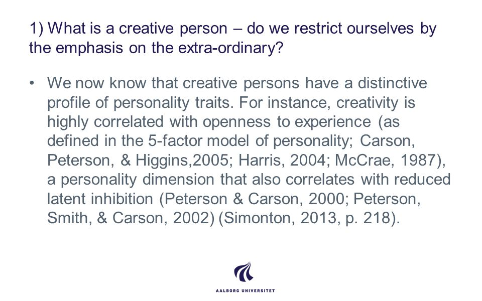 1) What is a creative person – do we restrict ourselves by the emphasis on the extra-ordinary.