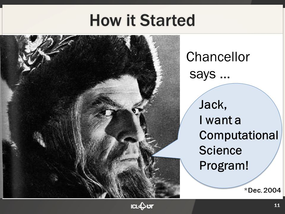 How it Started 11 Chancellor says … Jack, I want a Computational Science Program! *Dec. 2004