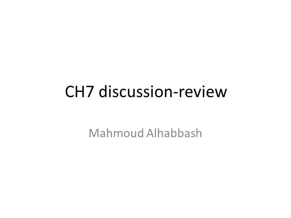 CH7 discussion-review Mahmoud Alhabbash