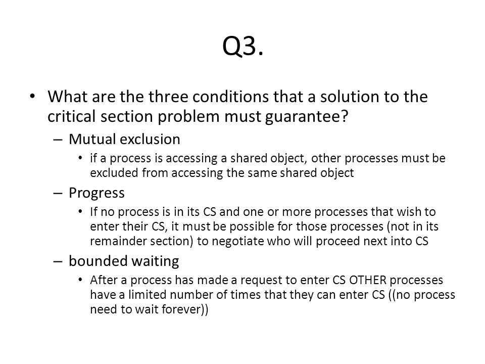 Q3. What are the three conditions that a solution to the critical section problem must guarantee.