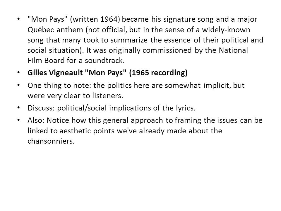Mon Pays (written 1964) became his signature song and a major Québec anthem (not official, but in the sense of a widely-known song that many took to summarize the essence of their political and social situation).