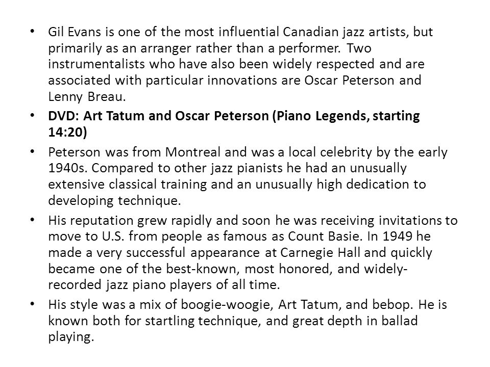 Gil Evans is one of the most influential Canadian jazz artists, but primarily as an arranger rather than a performer.