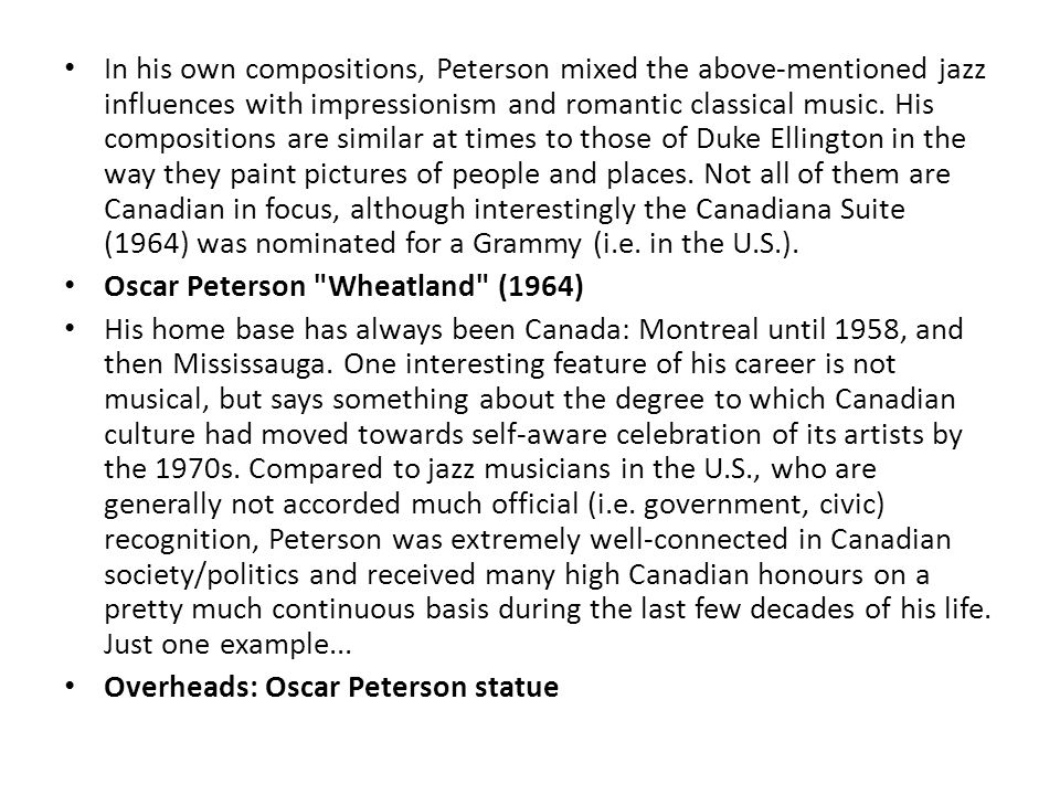 In his own compositions, Peterson mixed the above-mentioned jazz influences with impressionism and romantic classical music.