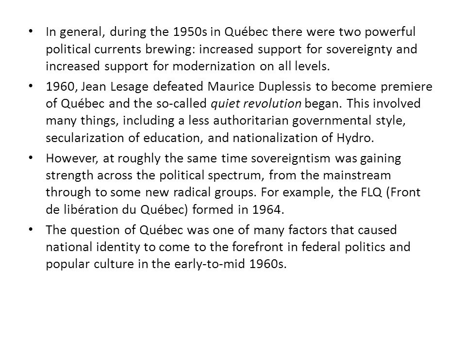 In general, during the 1950s in Québec there were two powerful political currents brewing: increased support for sovereignty and increased support for modernization on all levels.