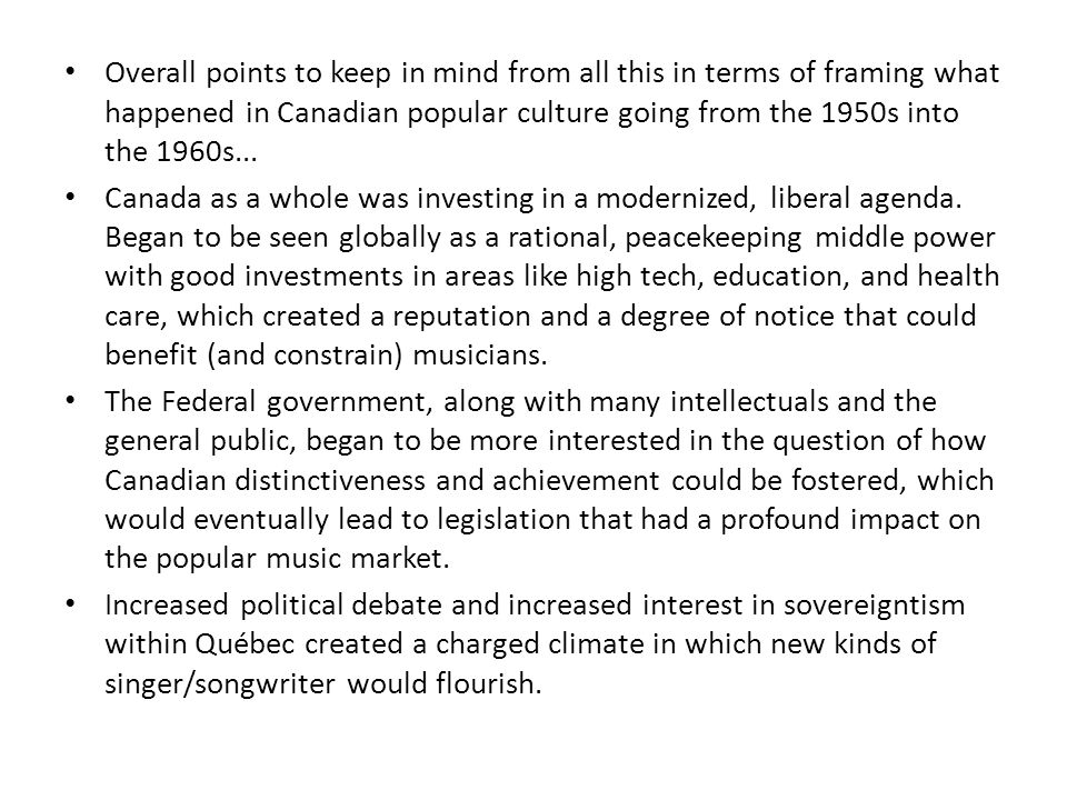 Overall points to keep in mind from all this in terms of framing what happened in Canadian popular culture going from the 1950s into the 1960s...