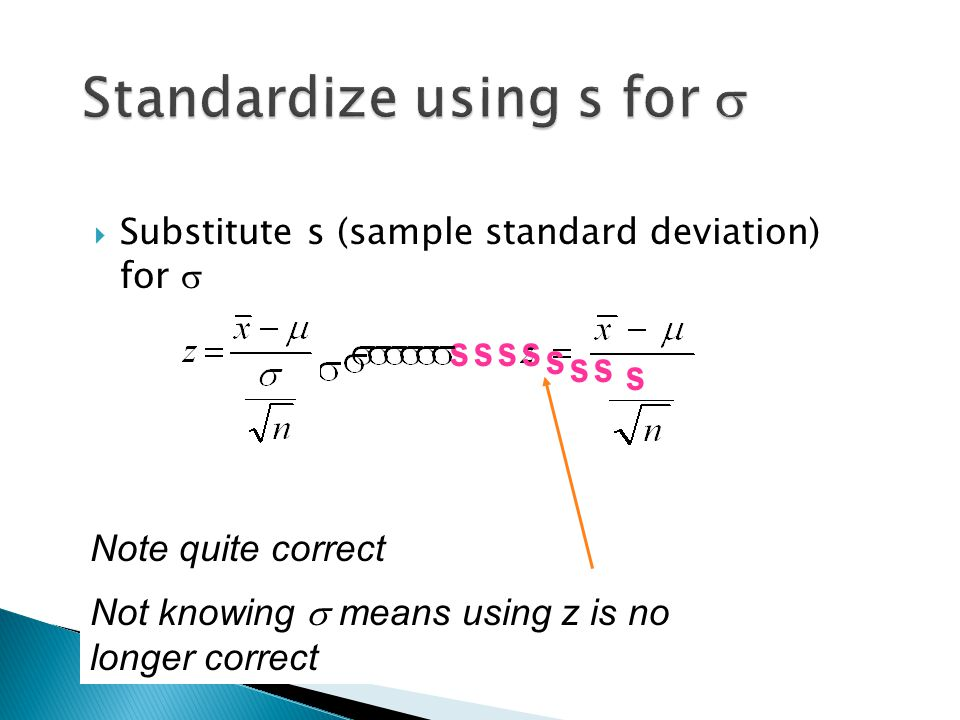 The sample standard deviation s provides an estimate of the population standard deviation  For a sample of size n, the sample standard deviation s is: n − 1 is the degrees of freedom. The value s/√n is called the standard error of x, denoted SE(x).