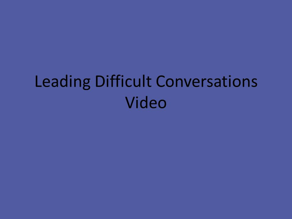 Leading Difficult Conversations Video