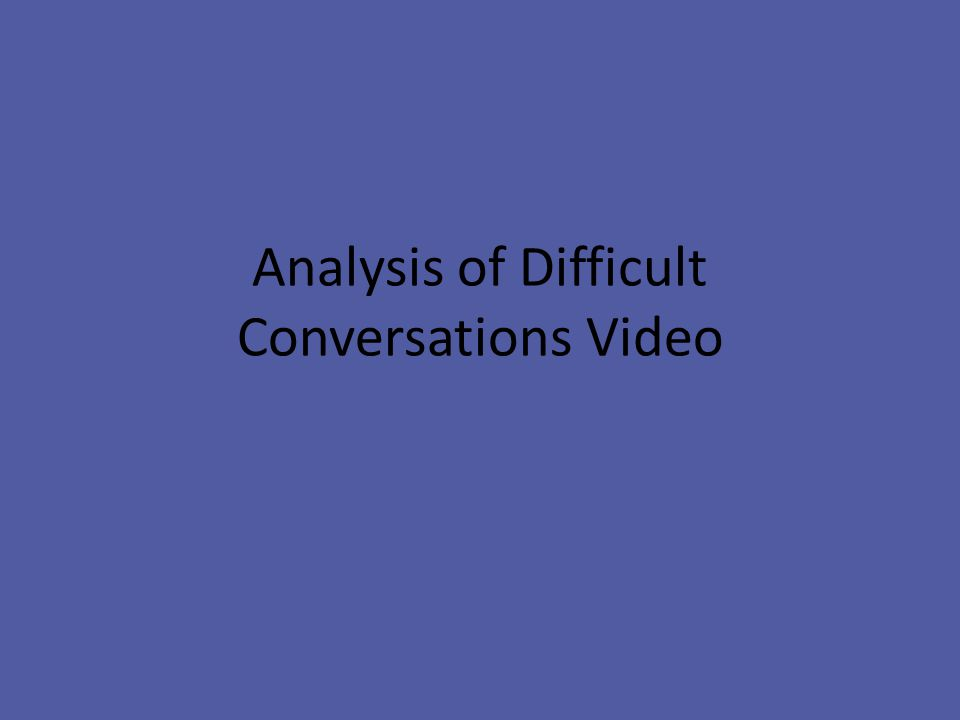 Analysis of Difficult Conversations Video