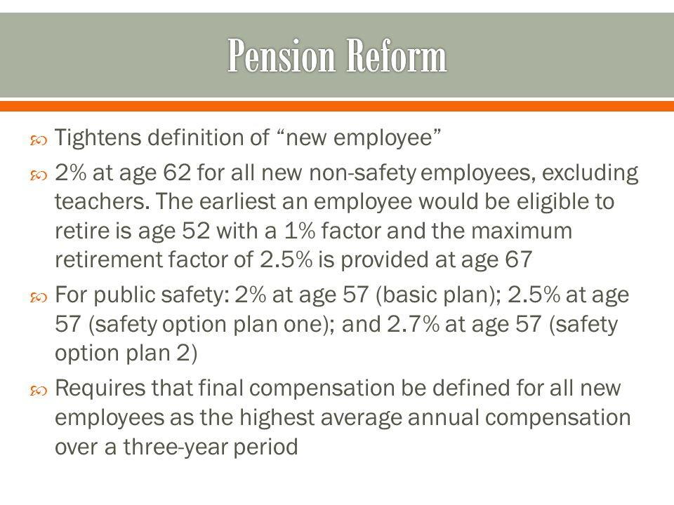 """ Tightens definition of """"new employee""""  2% at age 62 for all new non-safety employees, excluding teachers. The earliest an employee would be eligibl"""