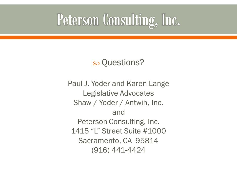 """ Questions? Paul J. Yoder and Karen Lange Legislative Advocates Shaw / Yoder / Antwih, Inc. and Peterson Consulting, Inc. 1415 """"L"""" Street Suite #1000"""