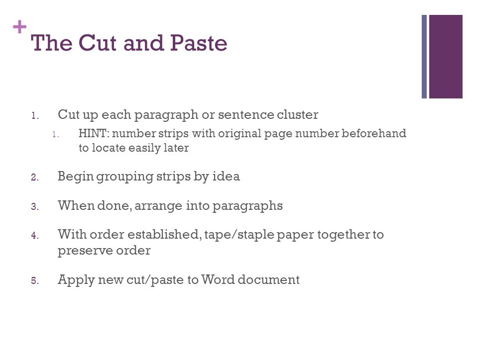 + The Cut and Paste 1. Cut up each paragraph or sentence cluster 1.