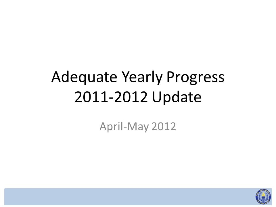 Adequate Yearly Progress 2011-2012 Update April-May 2012