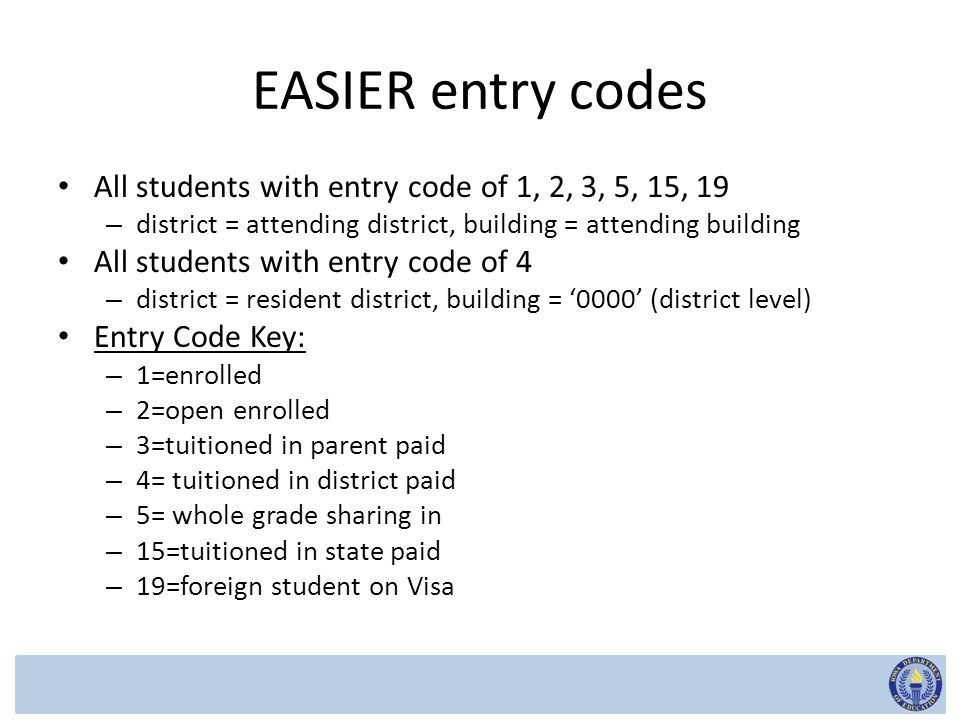 List of checks on EASIER data Enrolled on Current Test Date Enrolled on Previous Test Date Valid Entry Code - Current and Previous Test Date Exit Code Expelled Ill Interim Placement Interim Placement with Services (student is in an AEA sponsored program/school or in a community college program) Community College Program Youth Shelter/Detention Center Day Treatment Other Service/Facility Type Transferred Within District Irregular Building Progression Tuitioned Out