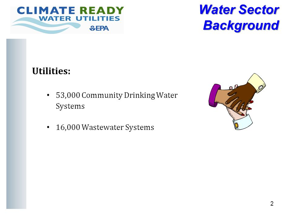 Mission Statement To provide the water sector (drinking water, wastewater, and stormwater utilities) with the practical tools, training, and technical assistance needed to adapt to climate change by promoting a clear understanding of climate science and adaptation options.