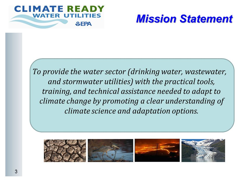 Mission Statement To provide the water sector (drinking water, wastewater, and stormwater utilities) with the practical tools, training, and technical