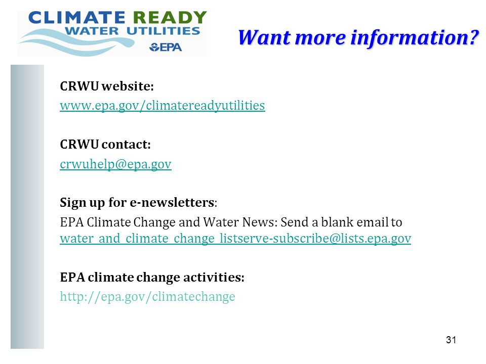 Want more information? CRWU website: www.epa.gov/climatereadyutilities CRWU contact: crwuhelp@epa.gov Sign up for e-newsletters: EPA Climate Change an