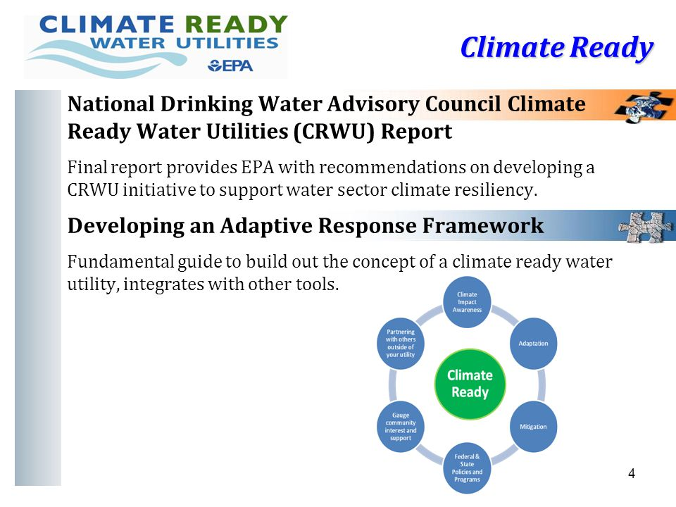 Climate Ready 4 National Drinking Water Advisory Council Climate Ready Water Utilities (CRWU) Report Final report provides EPA with recommendations on developing a CRWU initiative to support water sector climate resiliency.