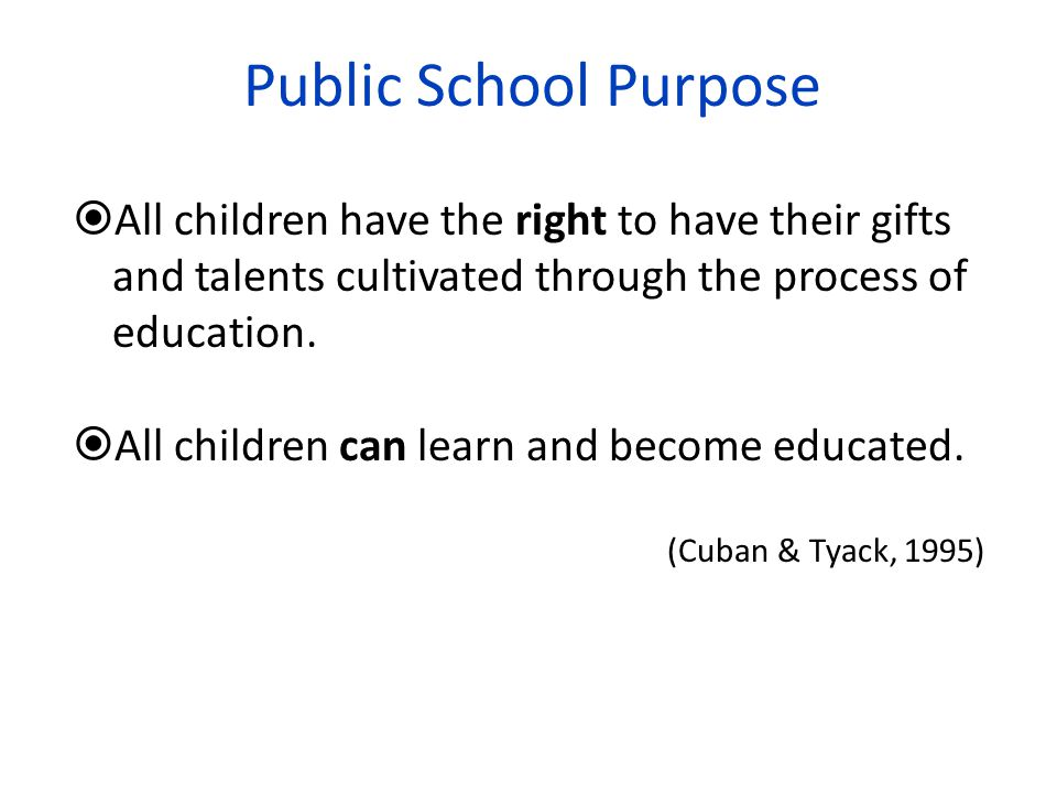 Public School Purpose  All children have the right to have their gifts and talents cultivated through the process of education.