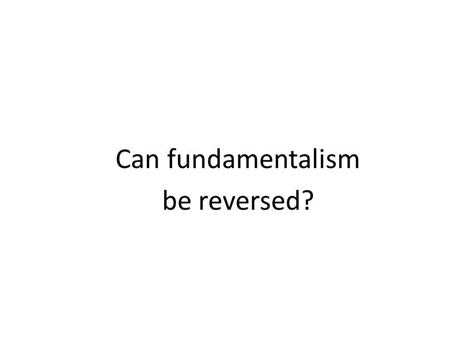 Can fundamentalism be reversed