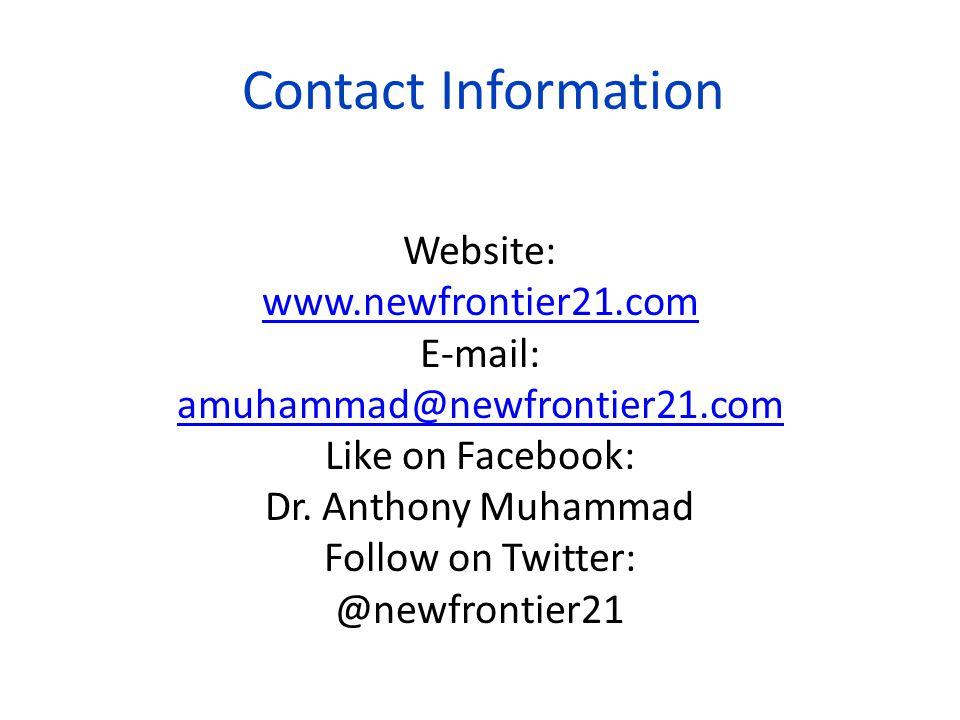 Contact Information Website: www.newfrontier21.com E-mail: amuhammad@newfrontier21.com Like on Facebook: Dr.