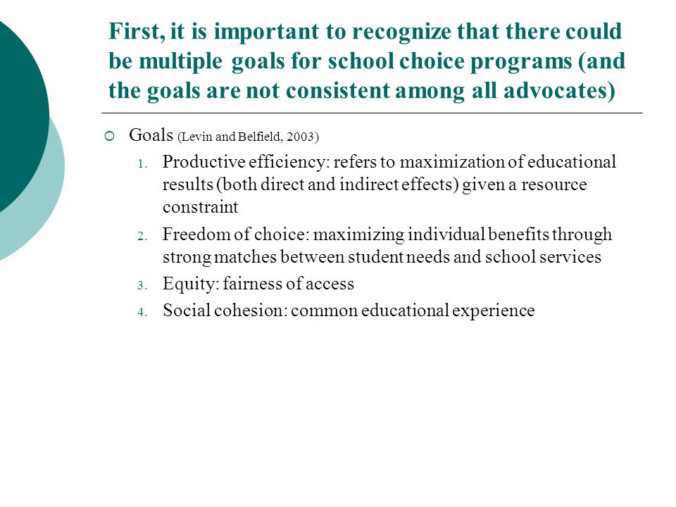 First, it is important to recognize that there could be multiple goals for school choice programs (and the goals are not consistent among all advocate
