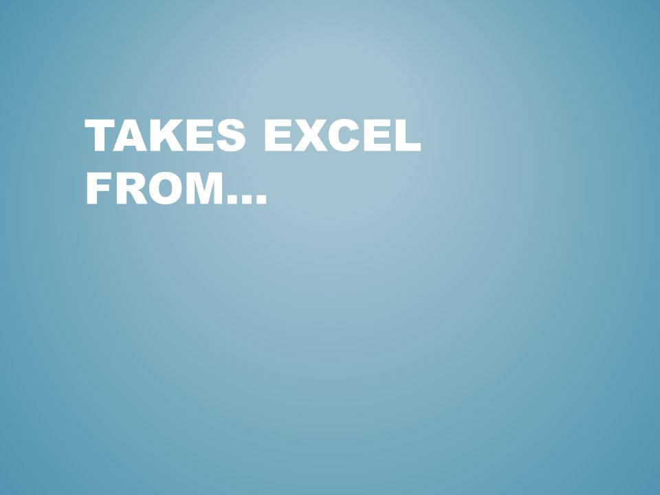 TAKES EXCEL FROM…