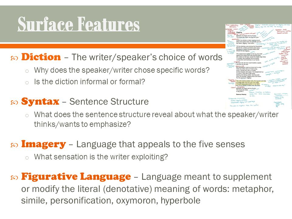  Diction – The writer/speaker's choice of words o Why does the speaker/writer chose specific words.