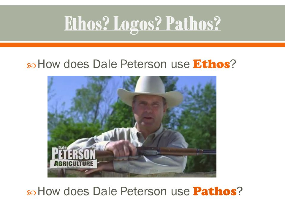 How does Dale Peterson use Ethos ?  How does Dale Peterson use Pathos ?