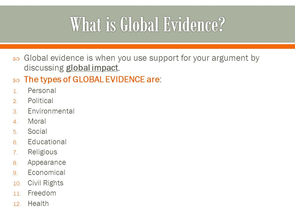  Global evidence is when you use support for your argument by discussing global impact.