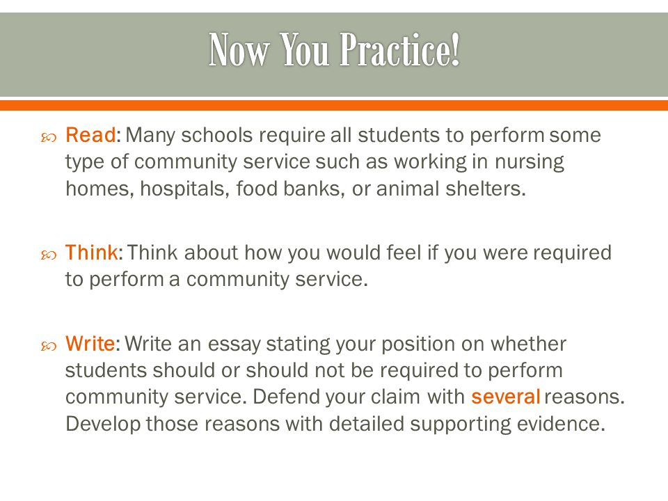  Read: Many schools require all students to perform some type of community service such as working in nursing homes, hospitals, food banks, or animal
