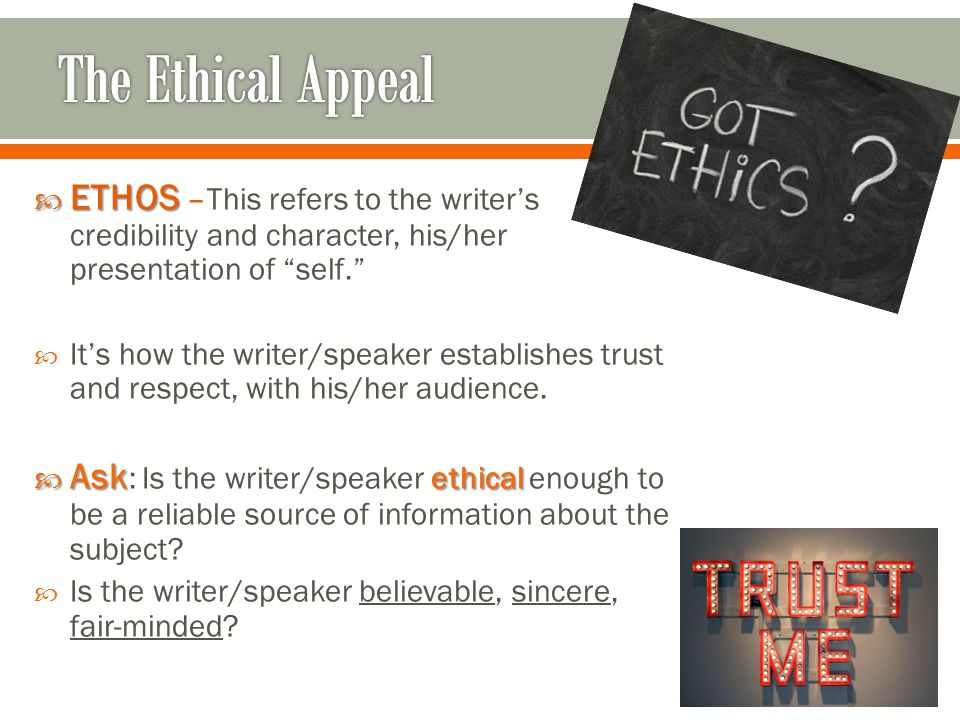 """ ETHOS  ETHOS –This refers to the writer's credibility and character, his/her presentation of """"self.""""  It's how the writer/speaker establishes trus"""