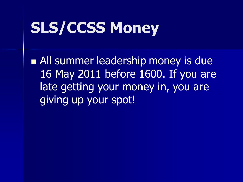 SLS/CCSS Money All summer leadership money is due 16 May 2011 before 1600.