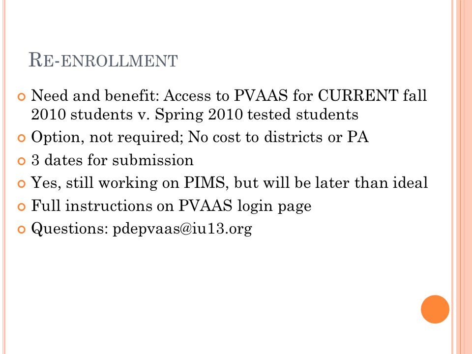 R E - ENROLLMENT Need and benefit: Access to PVAAS for CURRENT fall 2010 students v.
