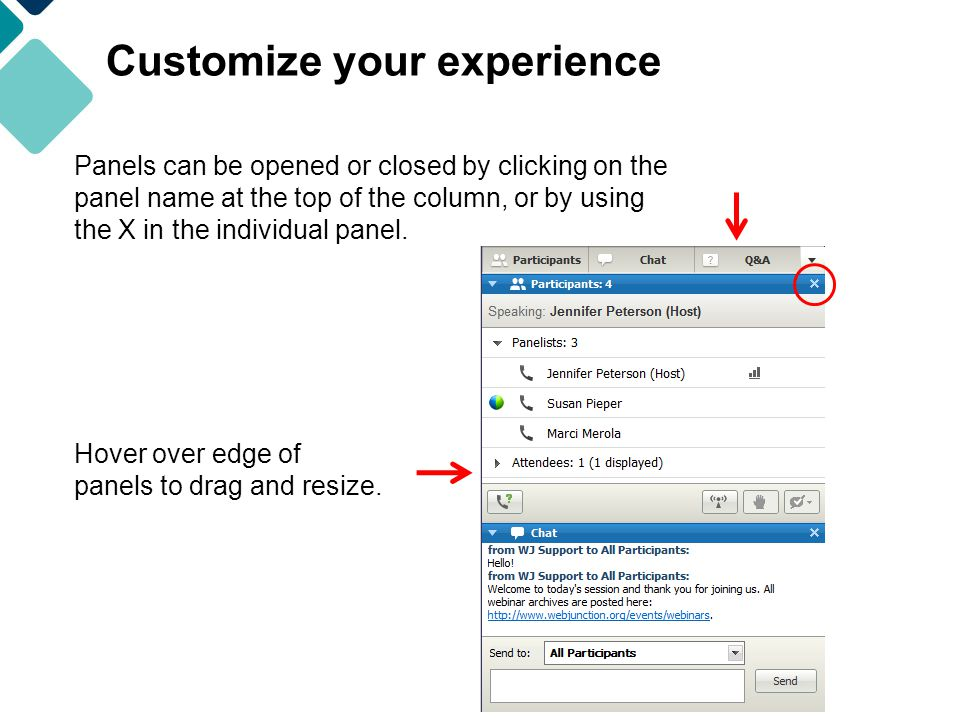 Customize your experience Panels can be opened or closed by clicking on the panel name at the top of the column, or by using the X in the individual panel.