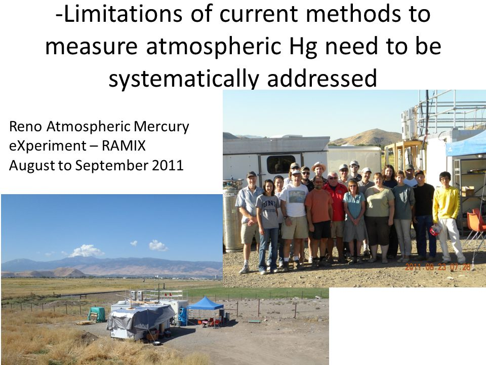-Limitations of current methods to measure atmospheric Hg need to be systematically addressed Reno Atmospheric Mercury eXperiment – RAMIX August to September 2011