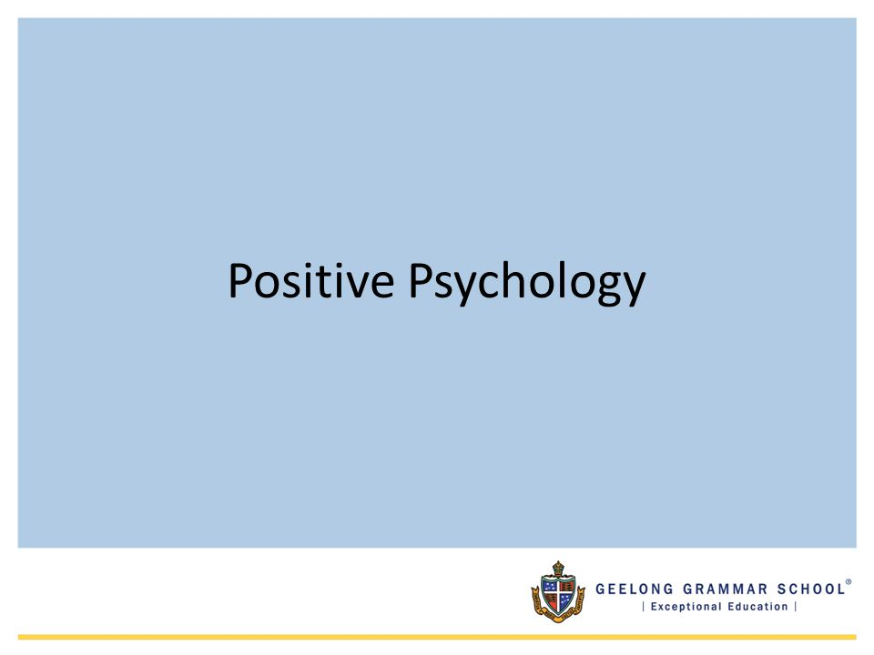 Professor Martin Seligman Father of Positive Psychology (1998) Fox Leadership Professor of Psychology at the University of Pennsylvania Elected president of the American Psychological Association in 1997