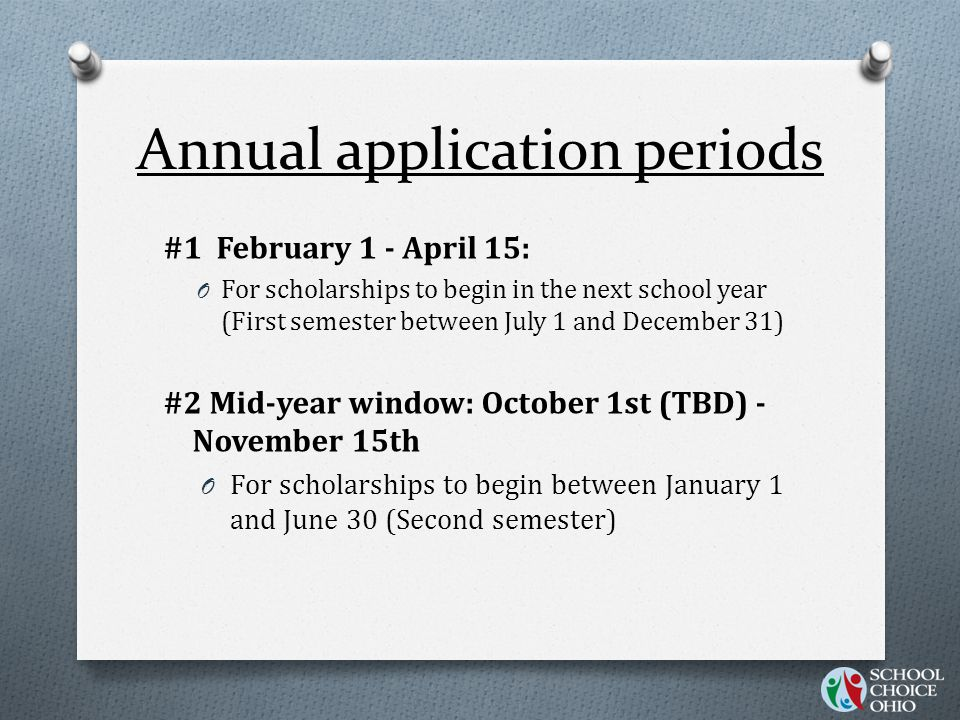 Annual application periods #1 February 1 - April 15: O For scholarships to begin in the next school year (First semester between July 1 and December 3
