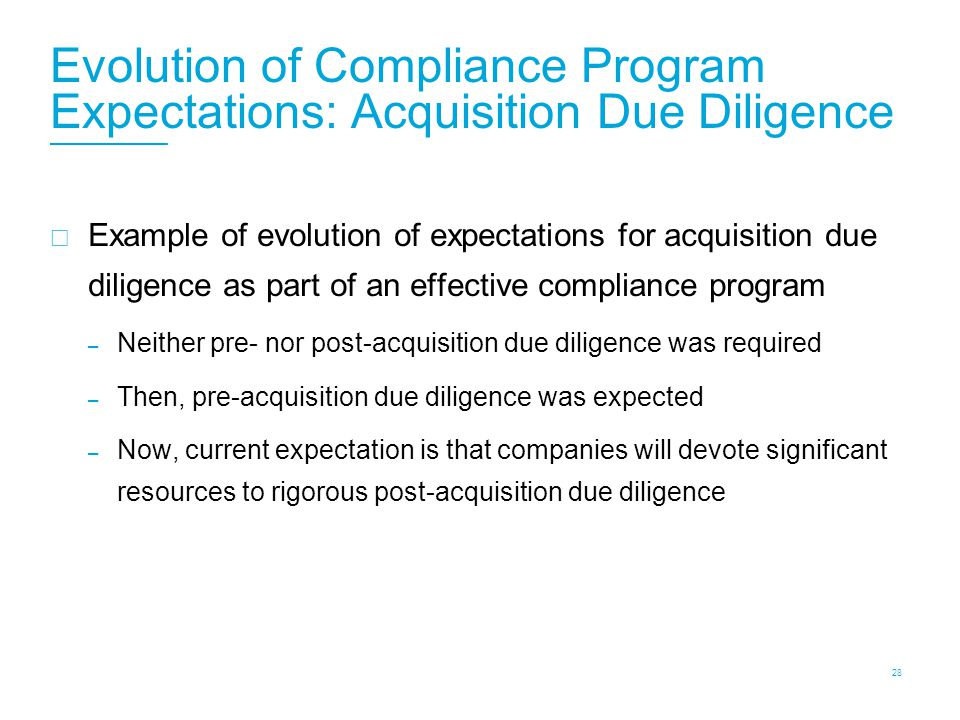 Evolution of Compliance Program Expectations: Acquisition Due Diligence  Example of evolution of expectations for acquisition due diligence as part o
