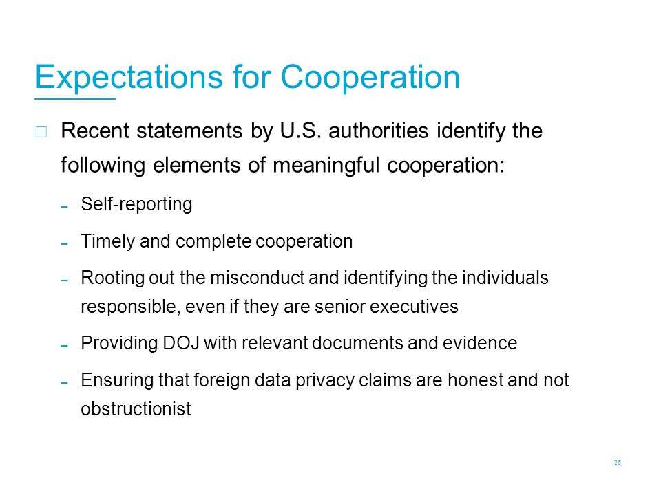 Expectations for Cooperation  Recent statements by U.S. authorities identify the following elements of meaningful cooperation: – Self-reporting – Tim