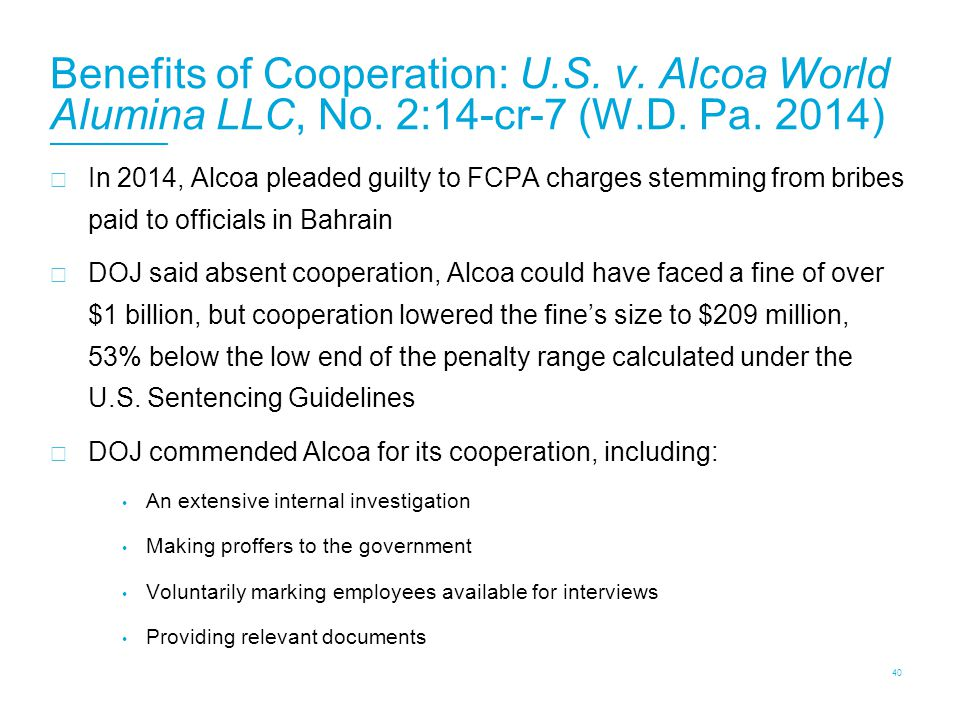 Benefits of Cooperation: U.S. v. Alcoa World Alumina LLC, No. 2:14-cr-7 (W.D. Pa. 2014)  In 2014, Alcoa pleaded guilty to FCPA charges stemming from