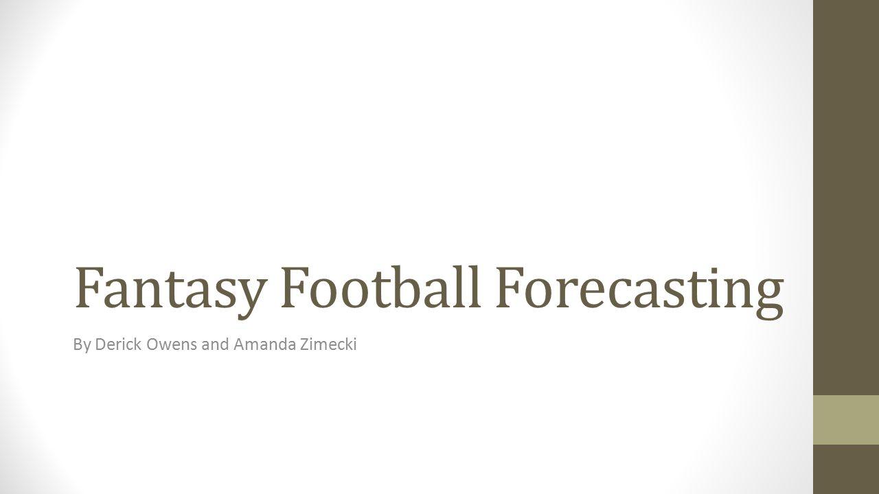 Fantasy Football Forecasting By Derick Owens and Amanda Zimecki