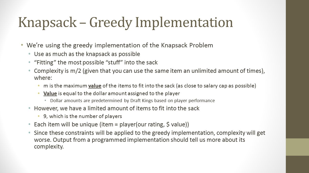 """Knapsack – Greedy Implementation We're using the greedy implementation of the Knapsack Problem Use as much as the knapsack as possible """"Fitting"""" the m"""