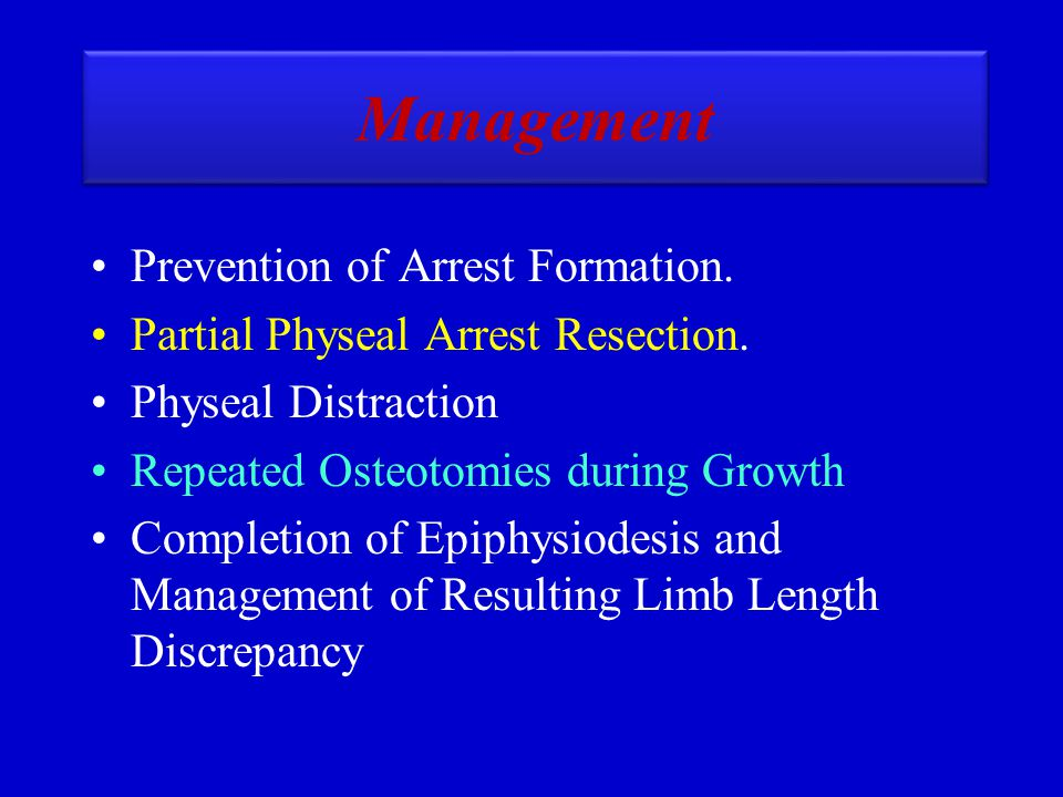 Management Prevention of Arrest Formation. Partial Physeal Arrest Resection. Physeal Distraction Repeated Osteotomies during Growth Completion of Epip