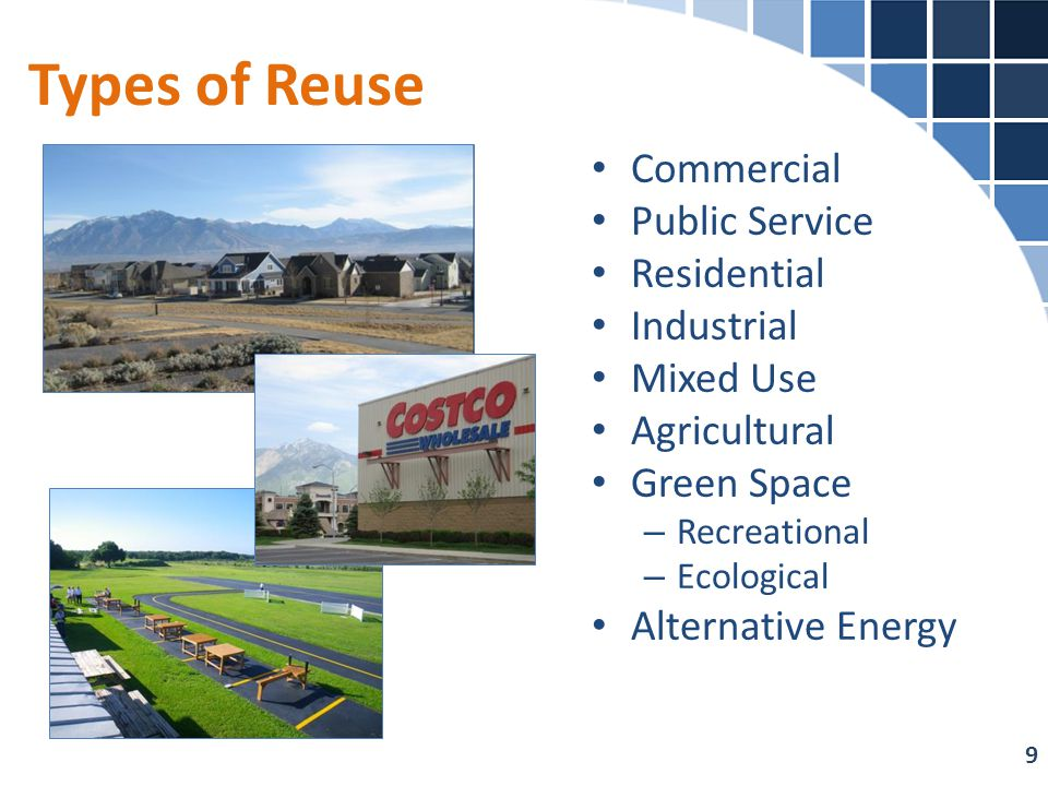 Types of Reuse Commercial Public Service Residential Industrial Mixed Use Agricultural Green Space – Recreational – Ecological Alternative Energy 9
